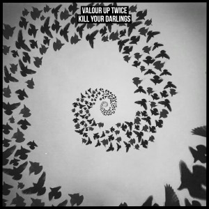 Valour Up Twice - Kill Your Darlings