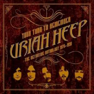 Uriah Heep - Your Turn To Remember - The Definitive Anthology 1970-1990 cover