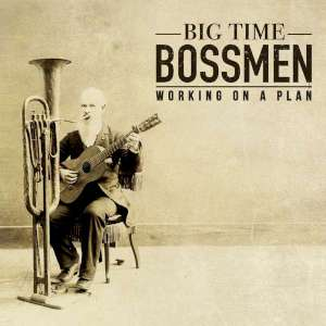 Big Time Bossmen - Working On A Plan cover