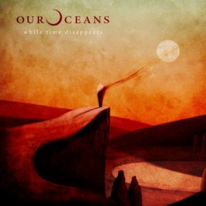 Our Oceans - While Time Disappears cover